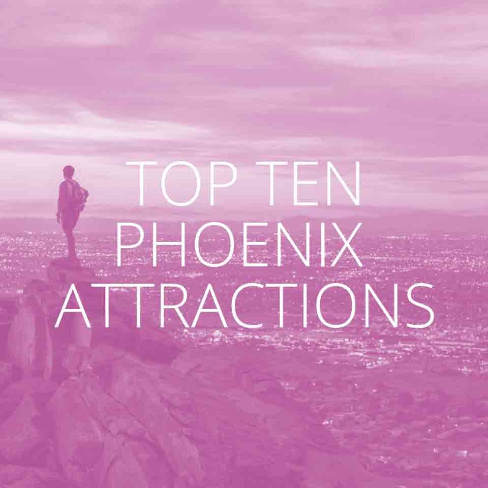Top Ten Phoenix Attractions